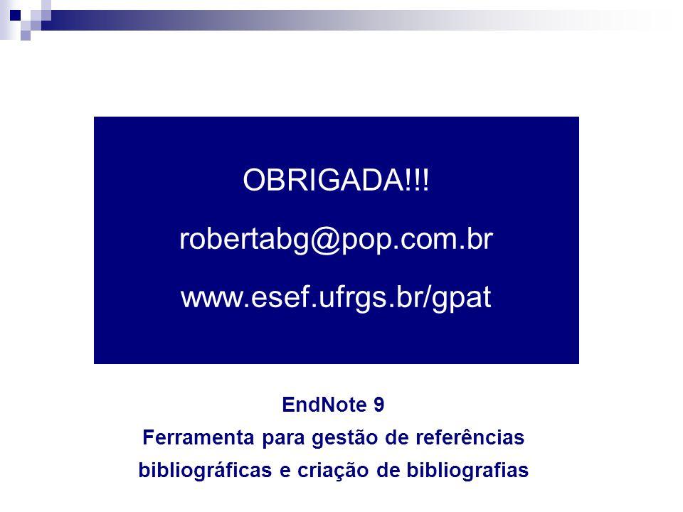 OBRIGADA!!! robertabg@pop.com.br www.esef.ufrgs.br/gpat