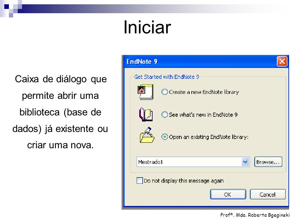 Iniciar Caixa de diálogo que permite abrir uma biblioteca (base de dados) já existente ou criar uma nova.