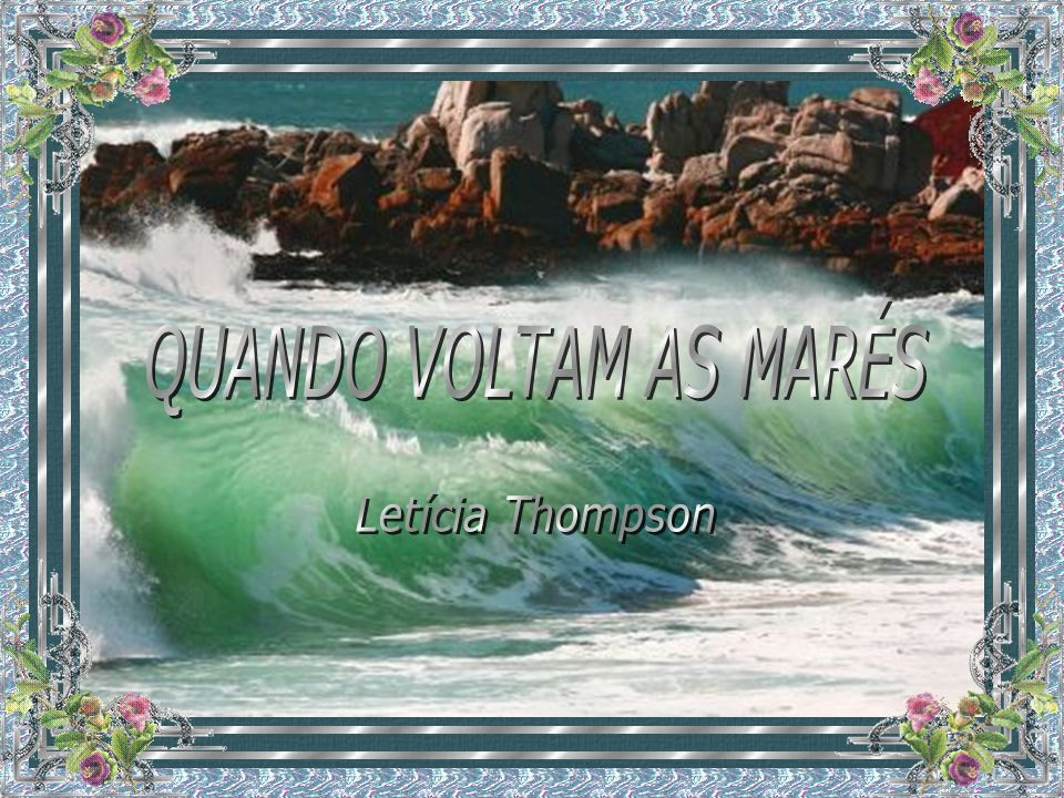 QUANDO VOLTAM AS MARÉS Letícia Thompson
