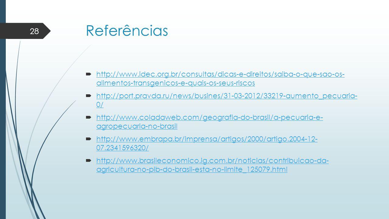 Referências http://www.idec.org.br/consultas/dicas-e-direitos/saiba-o-que-sao-os- alimentos-transgenicos-e-quais-os-seus-riscos.