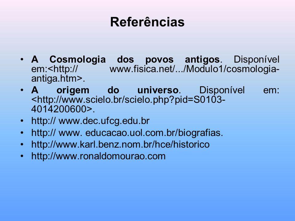 Referências A Cosmologia dos povos antigos. Disponível em:<http:// www.fisica.net/.../Modulo1/cosmologia-antiga.htm>.