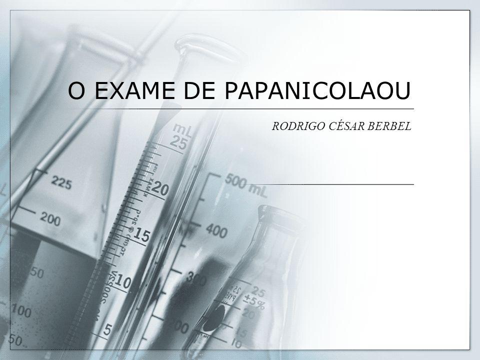 O EXAME DE PAPANICOLAOU