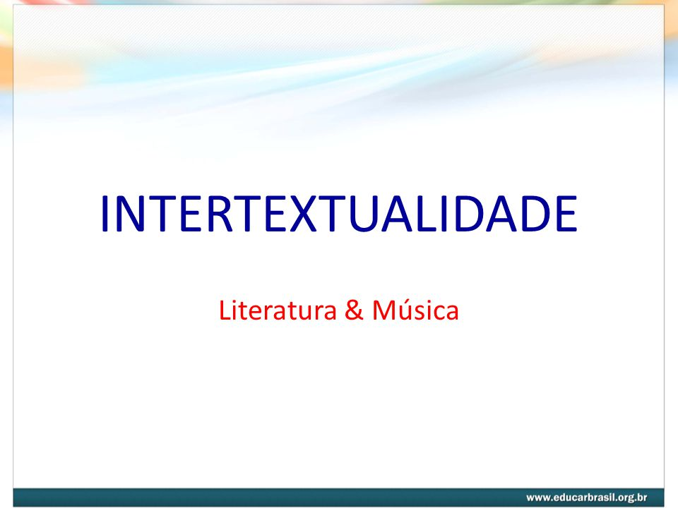 INTERTEXTUALIDADE Literatura & Música