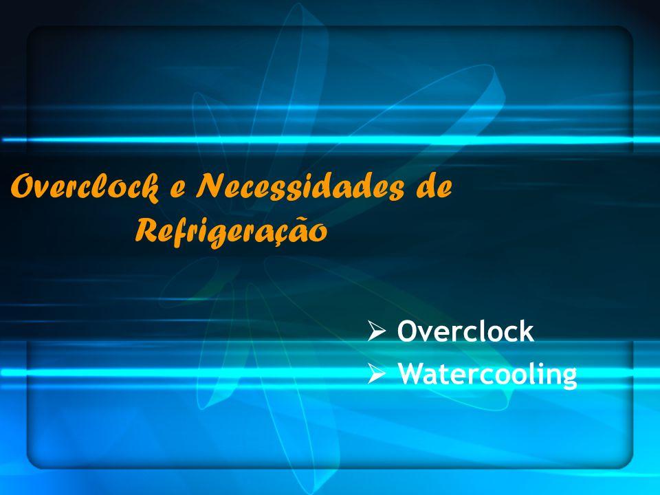 Overclock e Necessidades de Refrigeração