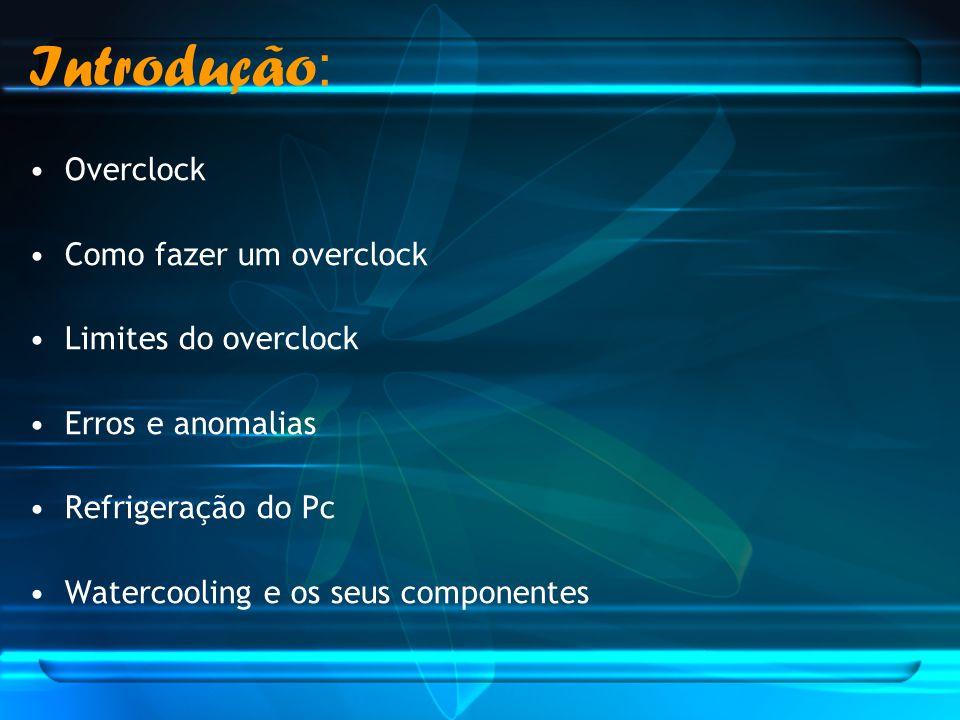 Introdução: Overclock Como fazer um overclock Limites do overclock