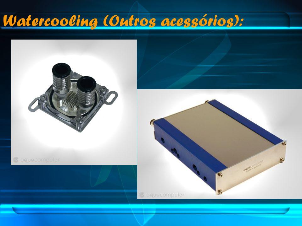 Watercooling (Outros acessórios):