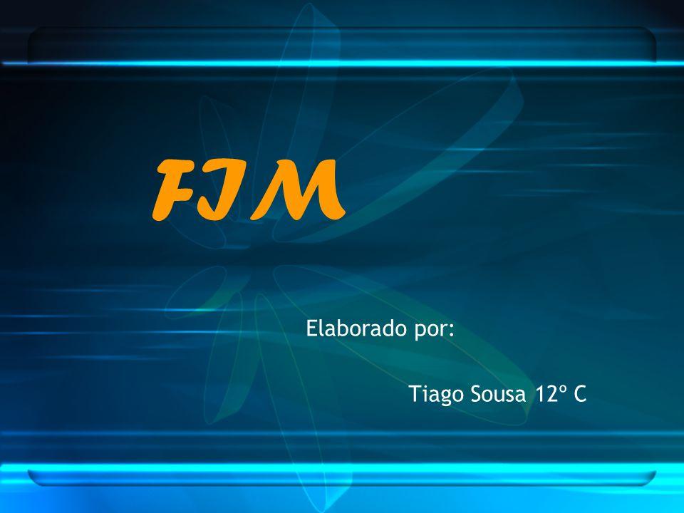 FIM Elaborado por: Tiago Sousa 12º C