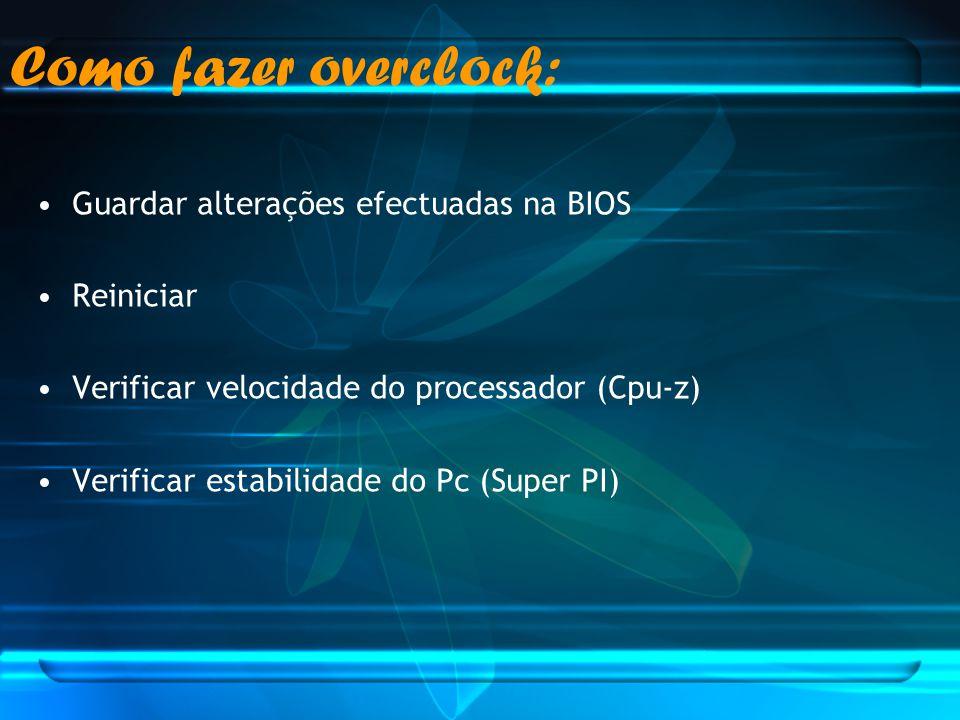 Como fazer overclock: Guardar alterações efectuadas na BIOS Reiniciar