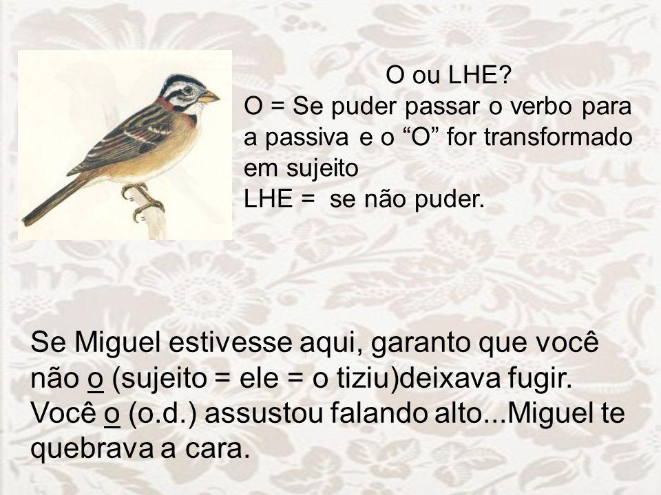O ou LHE O = Se puder passar o verbo para a passiva e o O for transformado em sujeito. LHE = se não puder.