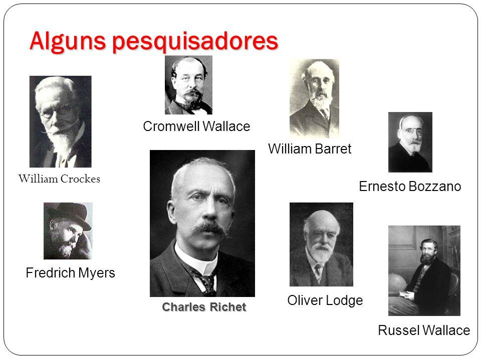 Alguns pesquisadores Cromwell Wallace William Barret William Crockes