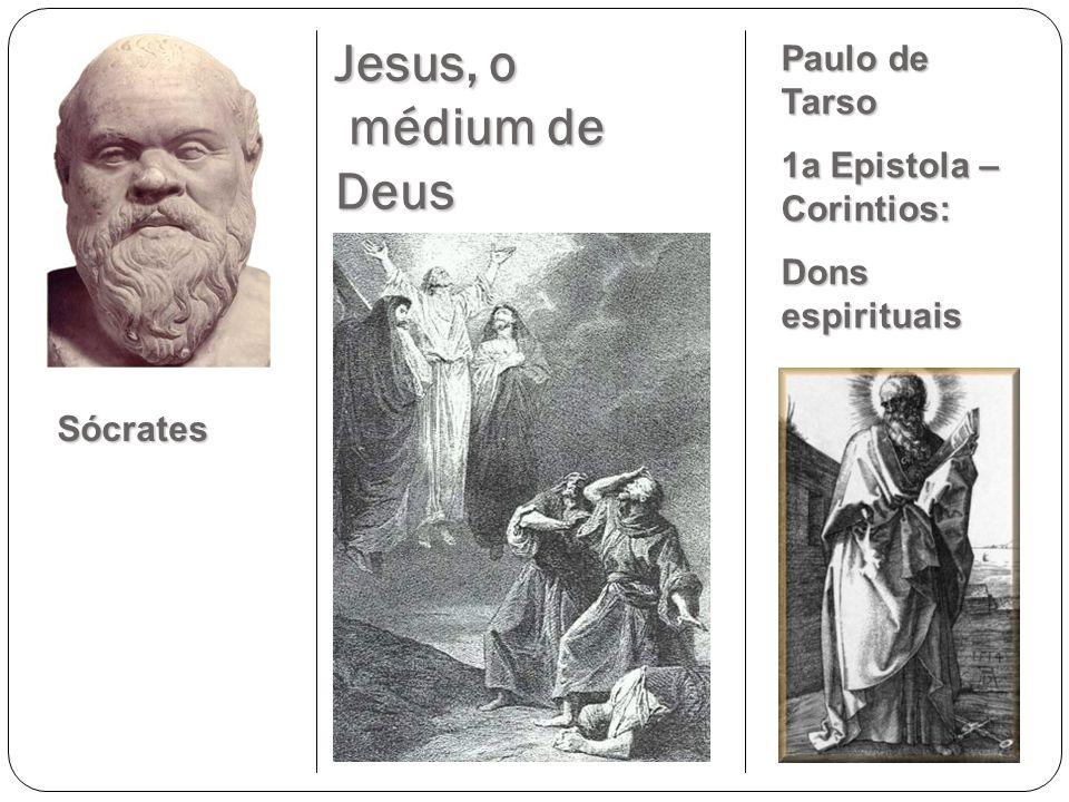 Jesus, o médium de Deus Paulo de Tarso 1a Epistola –Corintios: