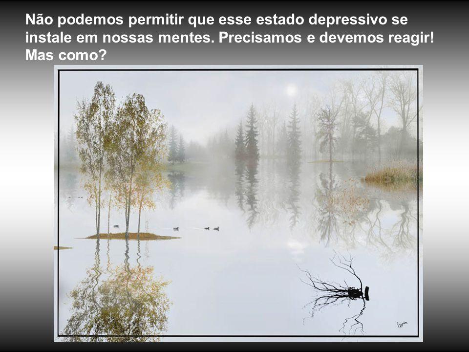 Não podemos permitir que esse estado depressivo se instale em nossas mentes.