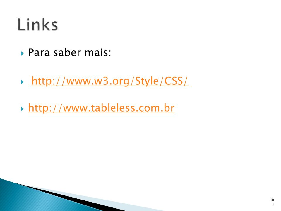 Links Para saber mais: http://www.w3.org/Style/CSS/