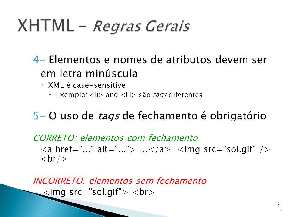 XHTML – Regras Gerais 4- Elementos e nomes de atributos devem ser em letra minúscula. XML é case-sensitive.