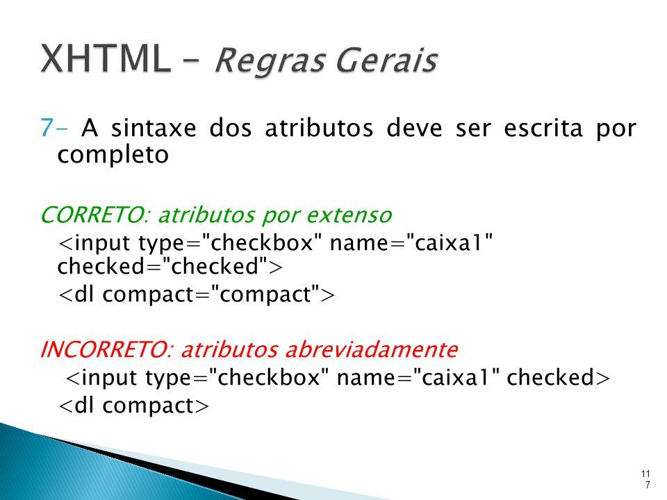 XHTML – Regras Gerais 7- A sintaxe dos atributos deve ser escrita por completo. CORRETO: atributos por extenso.