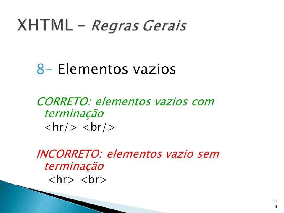 XHTML – Regras Gerais 8- Elementos vazios