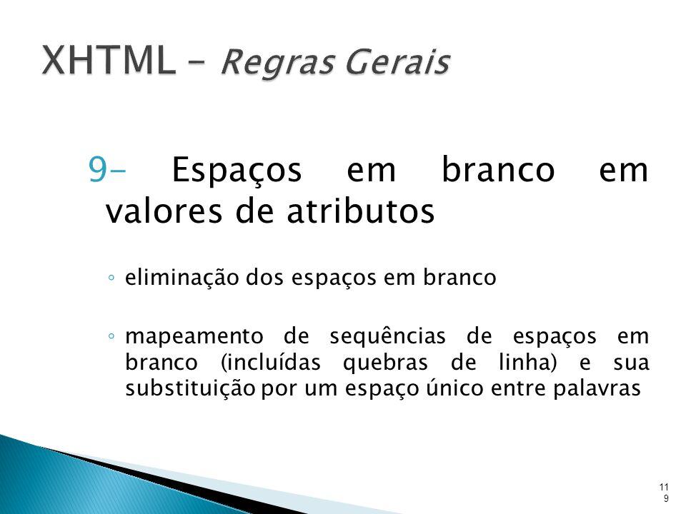 XHTML – Regras Gerais 9- Espaços em branco em valores de atributos