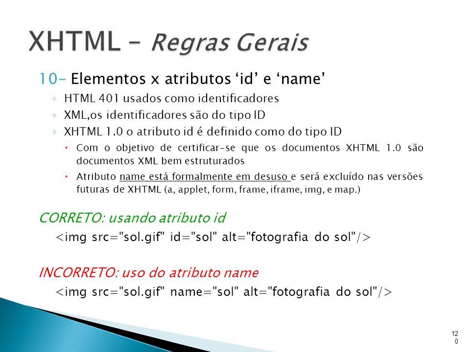 XHTML – Regras Gerais 10- Elementos x atributos 'id' e 'name'