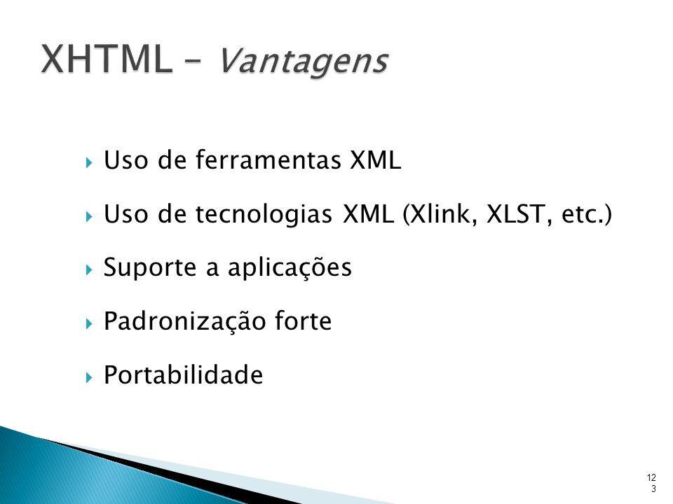 XHTML – Vantagens Uso de ferramentas XML