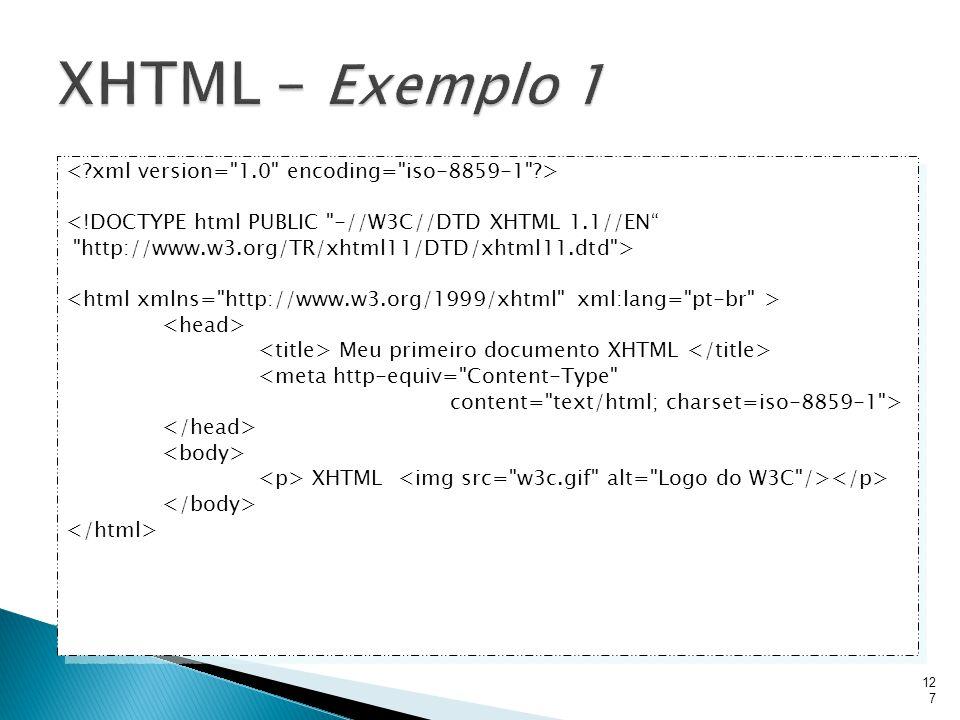 XHTML – Exemplo 1 < xml version= 1.0 encoding= iso-8859-1 >