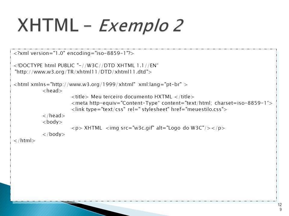 XHTML – Exemplo 2 < xml version= 1.0 encoding= iso-8859-1 >