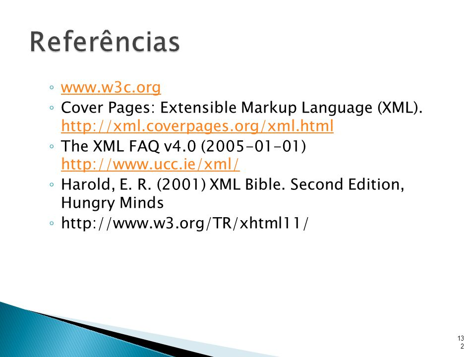 Referências www.w3c.org. Cover Pages: Extensible Markup Language (XML). http://xml.coverpages.org/xml.html.