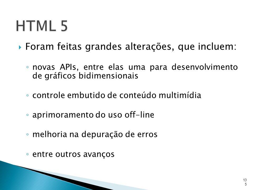 HTML 5 Foram feitas grandes alterações, que incluem: