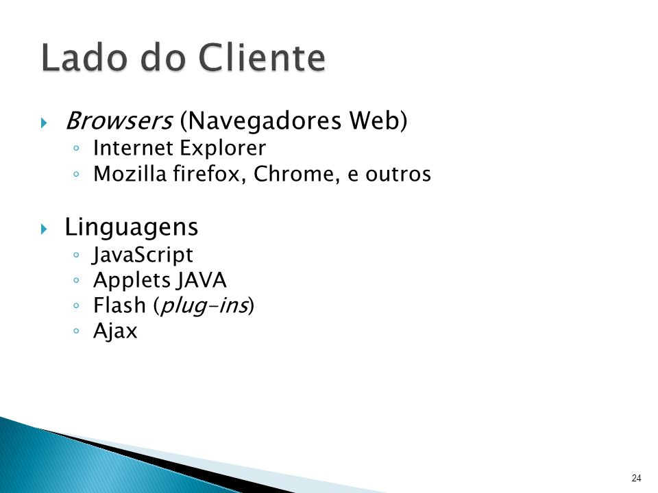 Lado do Cliente Browsers (Navegadores Web) Linguagens