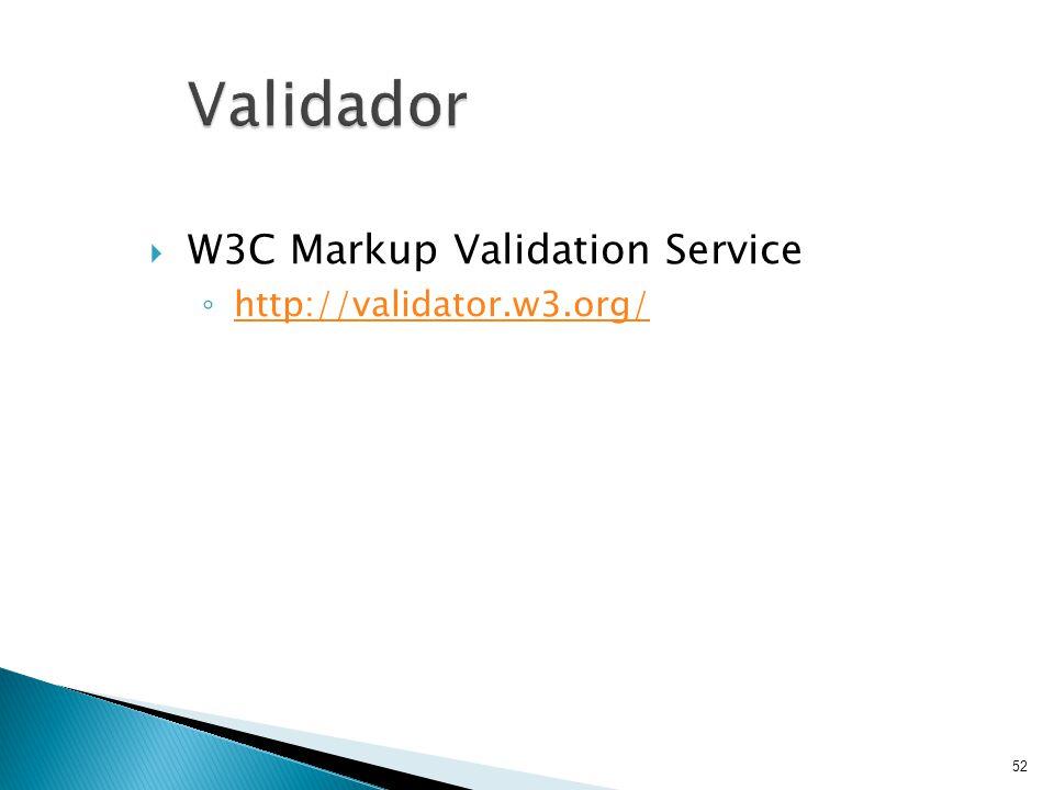 Validador W3C Markup Validation Service http://validator.w3.org/