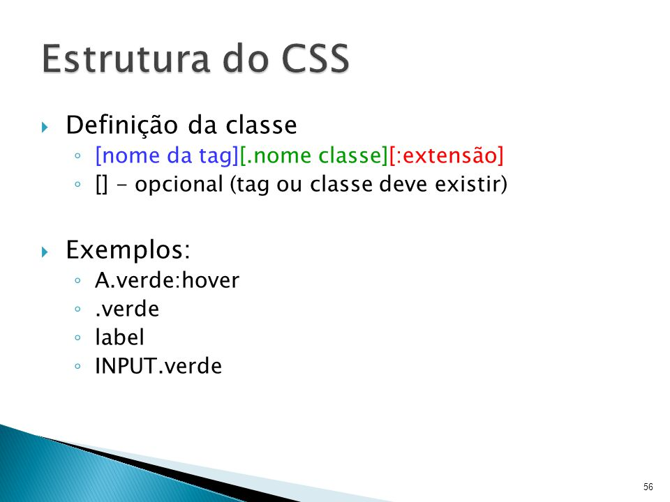 Estrutura do CSS Definição da classe Exemplos: