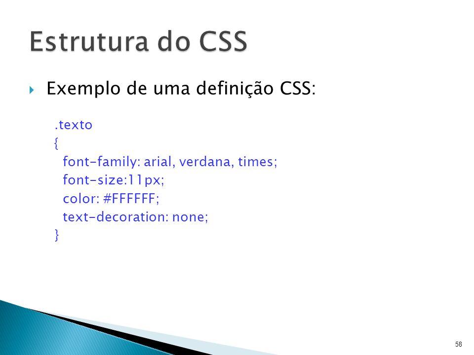 Estrutura do CSS Exemplo de uma definição CSS: .texto {