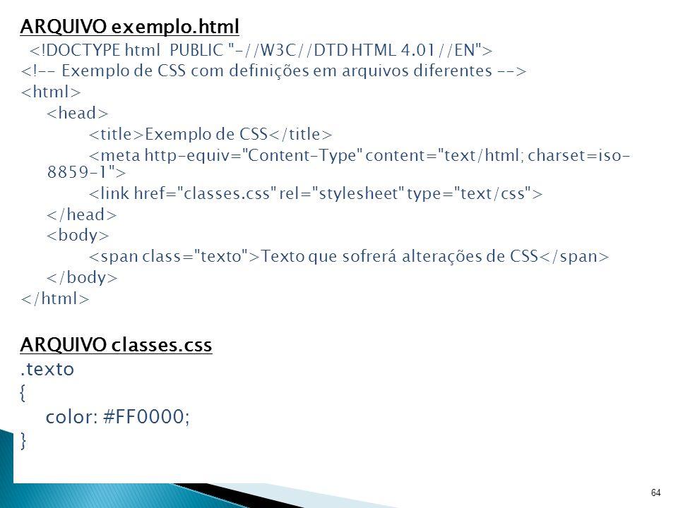 ARQUIVO exemplo.html ARQUIVO classes.css .texto { color: #FF0000; }