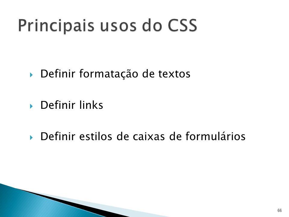 Principais usos do CSS Definir formatação de textos Definir links