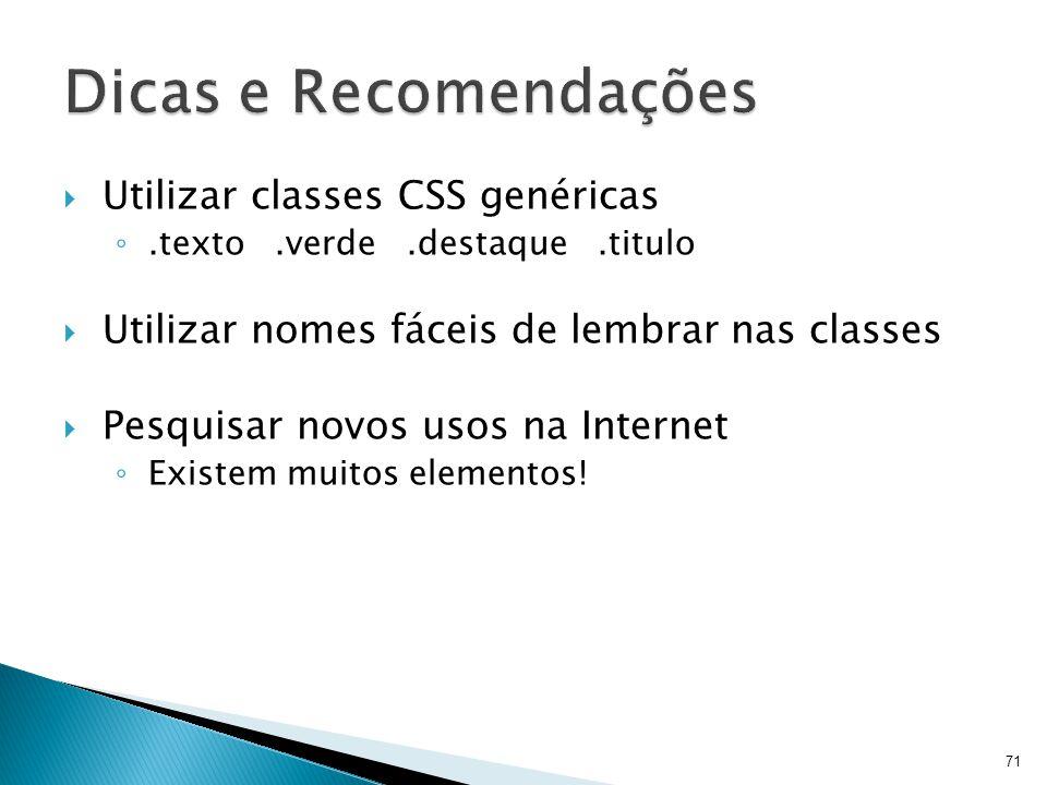 Dicas e Recomendações Utilizar classes CSS genéricas