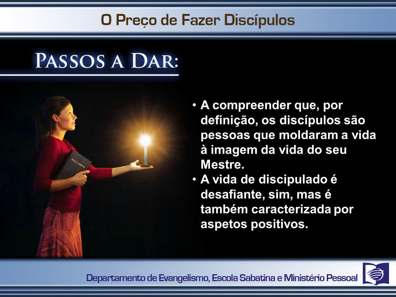 A compreender que, por definição, os discípulos são pessoas que moldaram a vida à imagem da vida do seu Mestre.