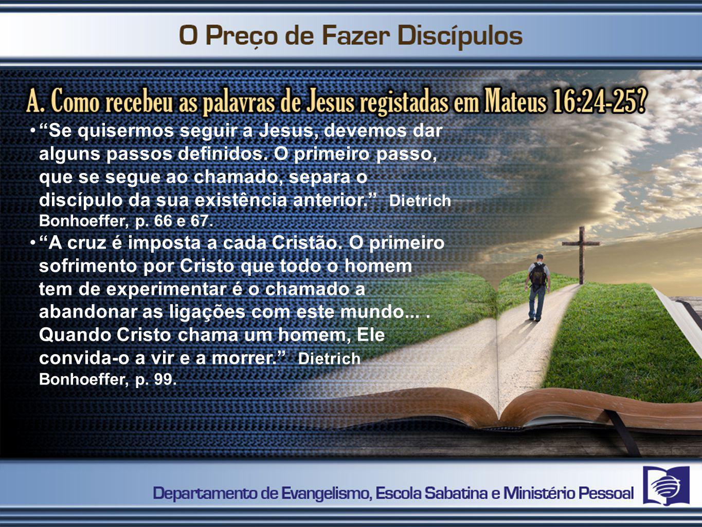 Se quisermos seguir a Jesus, devemos dar alguns passos definidos