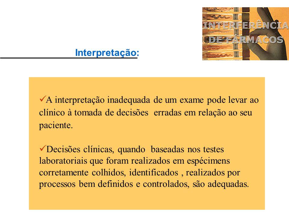 Interpretação: A interpretação inadequada de um exame pode levar ao clínico à tomada de decisões erradas em relação ao seu paciente.