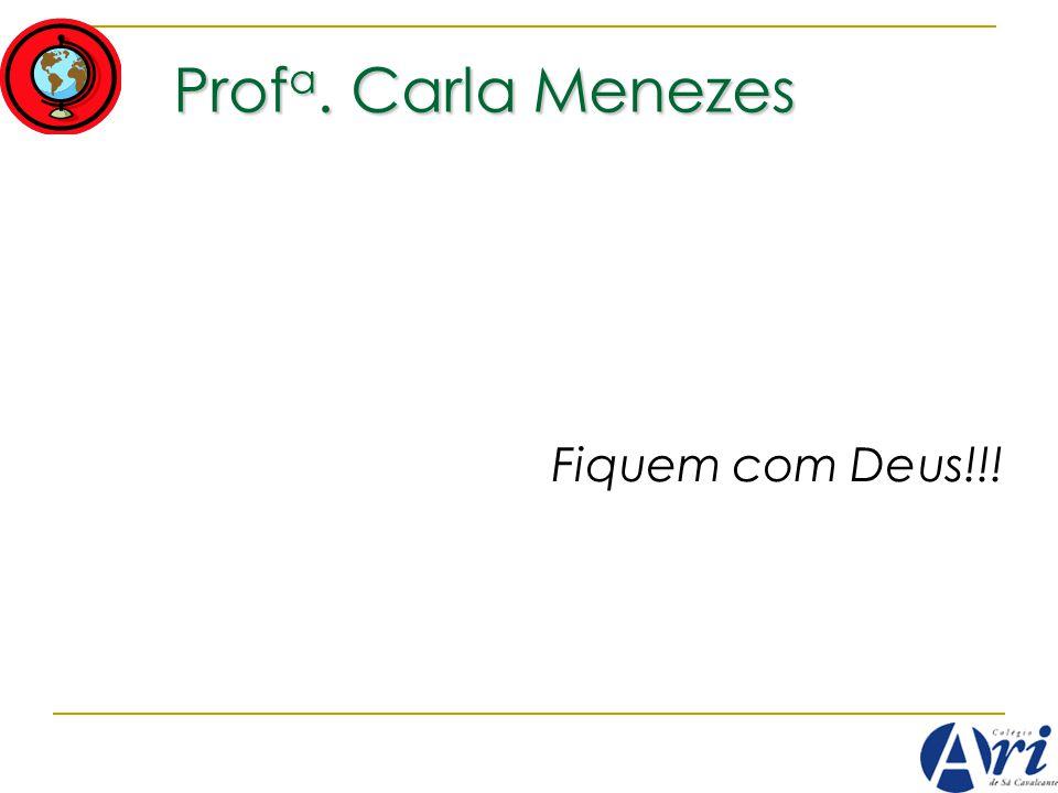 Profa. Carla Menezes Fiquem com Deus!!!