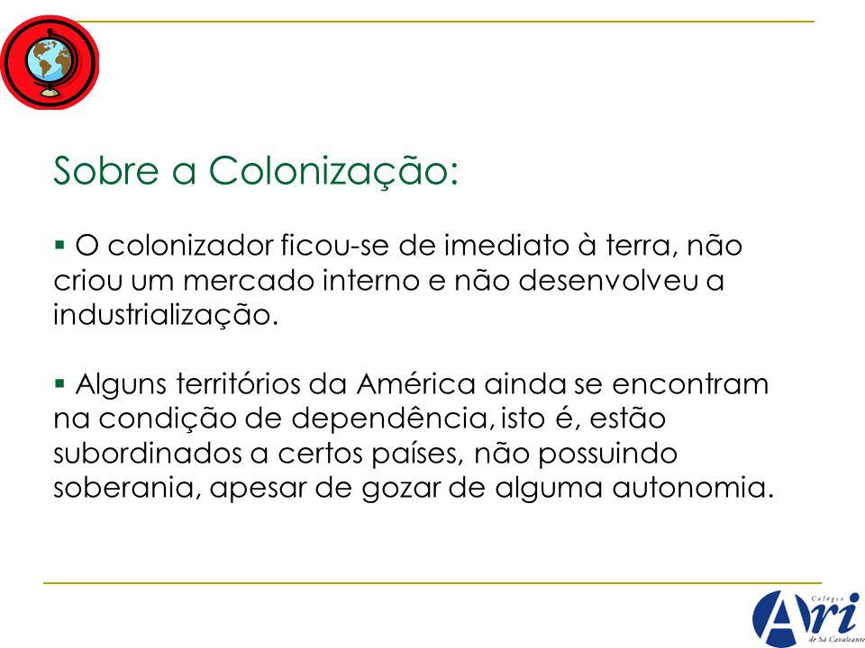 Sobre a Colonização: O colonizador ficou-se de imediato à terra, não criou um mercado interno e não desenvolveu a industrialização.