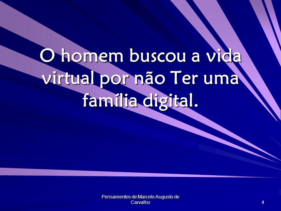 O homem buscou a vida virtual por não Ter uma família digital.