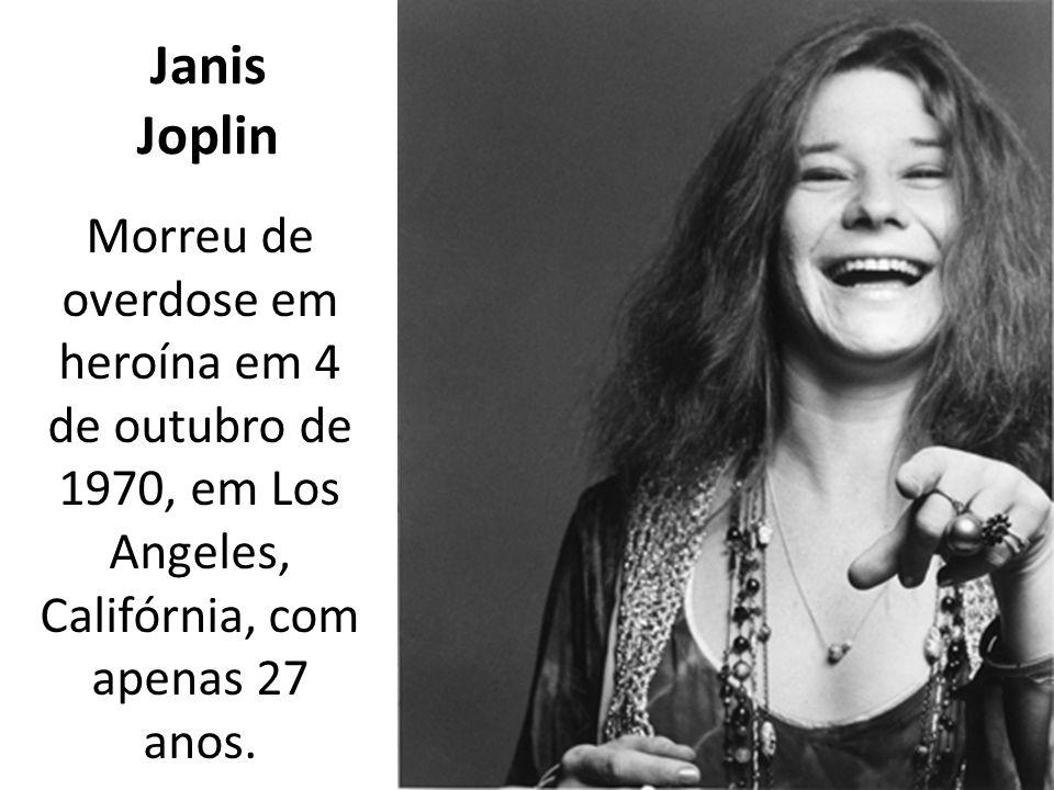 Janis Joplin Morreu de overdose em heroína em 4 de outubro de 1970, em Los Angeles, Califórnia, com apenas 27 anos.