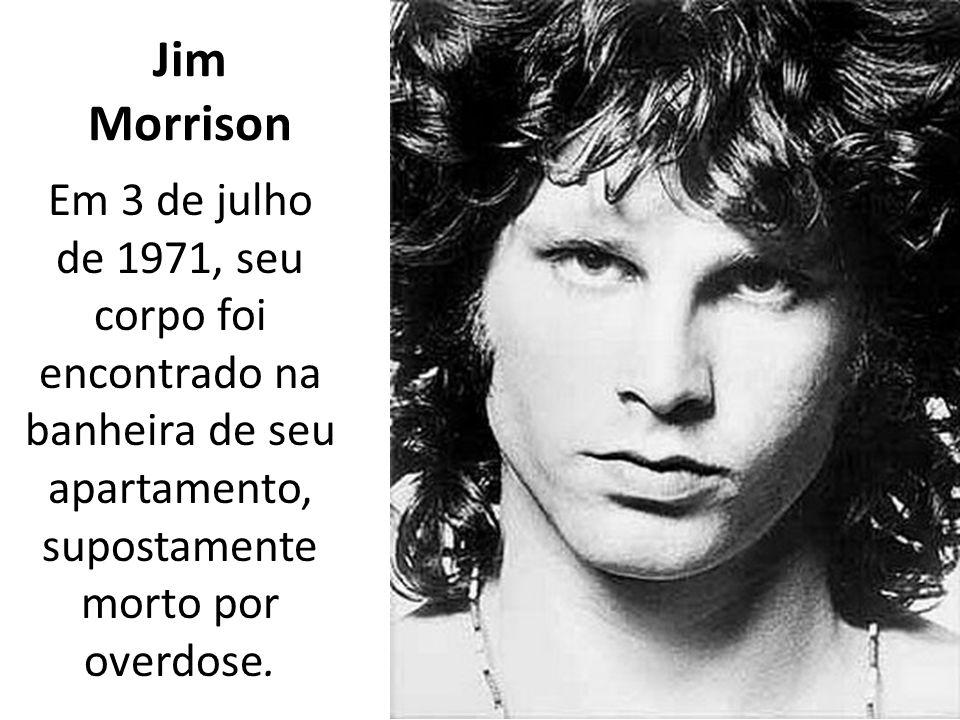 Jim Morrison Em 3 de julho de 1971, seu corpo foi encontrado na banheira de seu apartamento, supostamente morto por overdose.