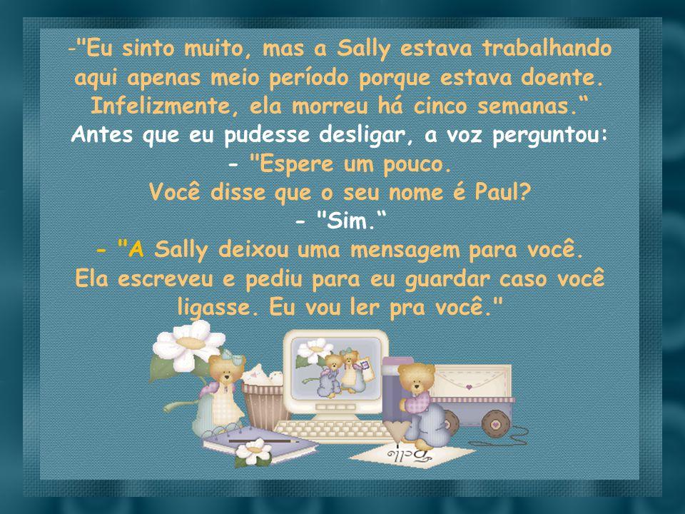 Eu sinto muito, mas a Sally estava trabalhando aqui apenas meio período porque estava doente. Infelizmente, ela morreu há cinco semanas.