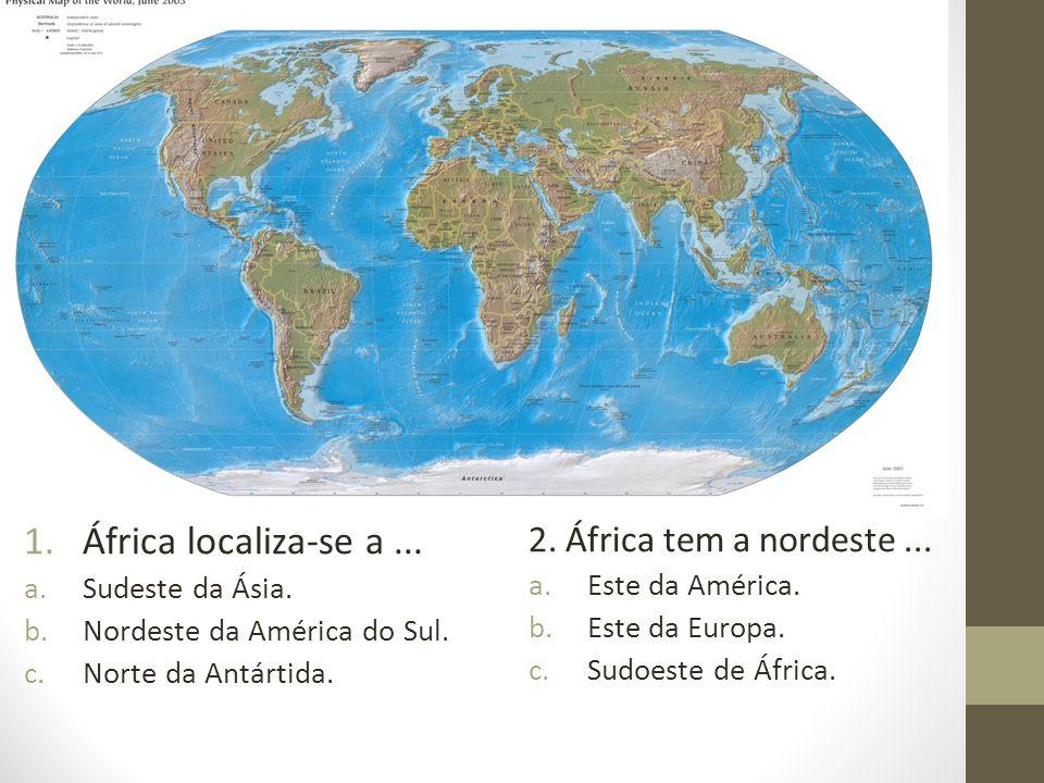 África localiza-se a ... 2. África tem a nordeste ... Sudeste da Ásia.