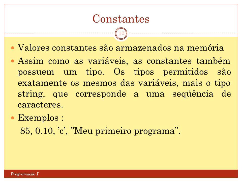 Constantes Valores constantes são armazenados na memória