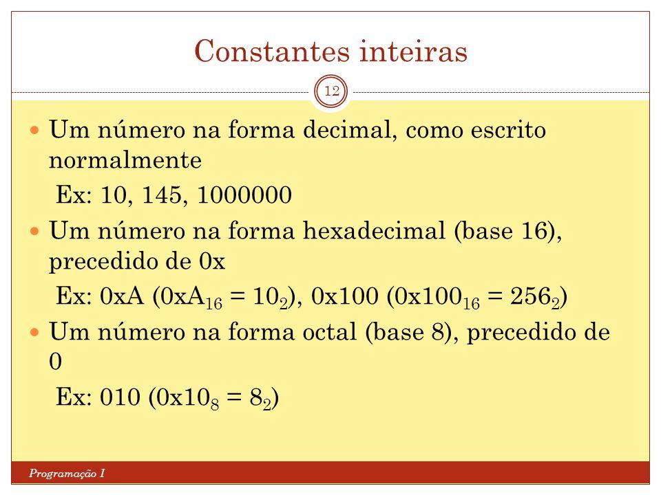 Constantes inteiras Um número na forma decimal, como escrito normalmente. Ex: 10, 145, 1000000.