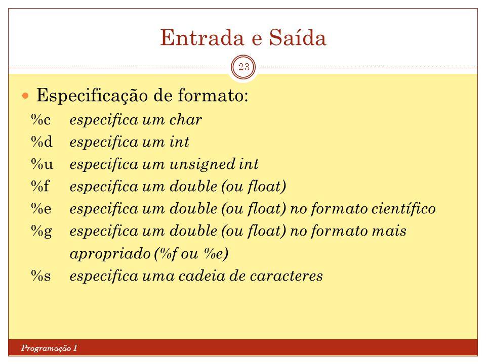 Entrada e Saída Especificação de formato: %c especifica um char