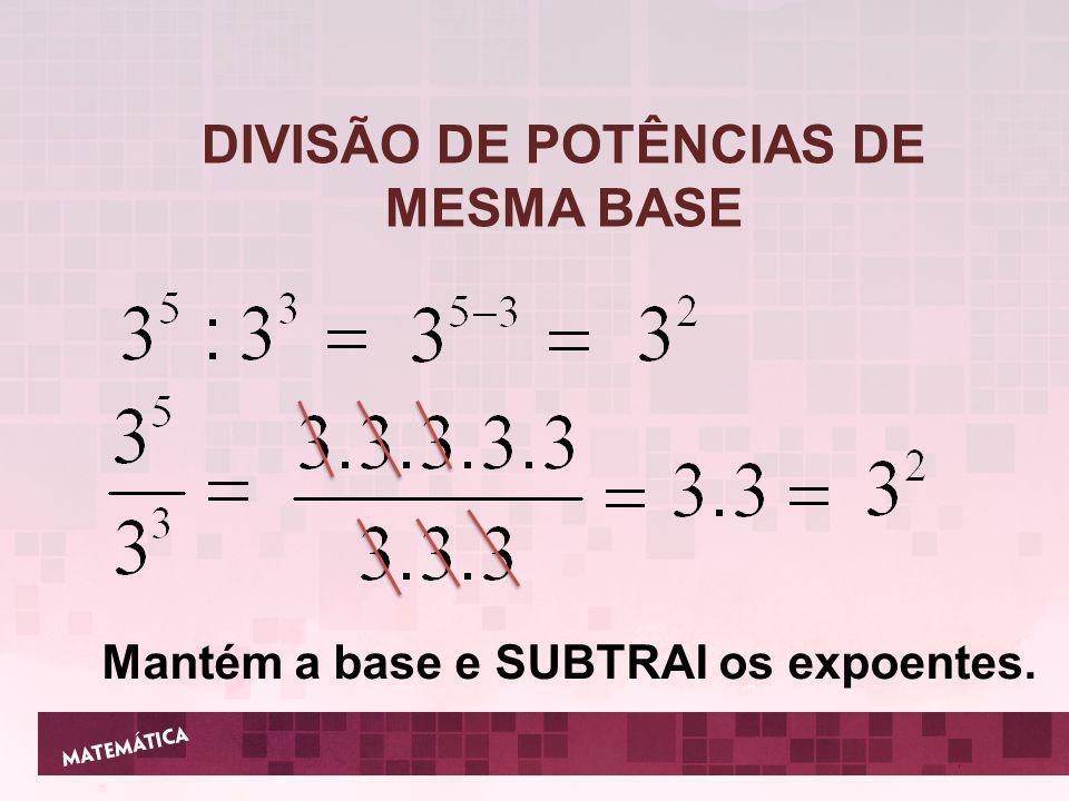 DIVISÃO DE POTÊNCIAS DE MESMA BASE
