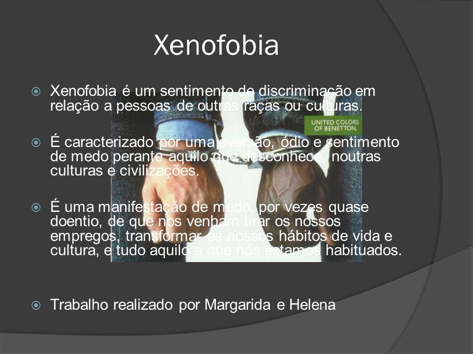 Xenofobia Xenofobia é um sentimento de discriminação em relação a pessoas de outras raças ou culturas.