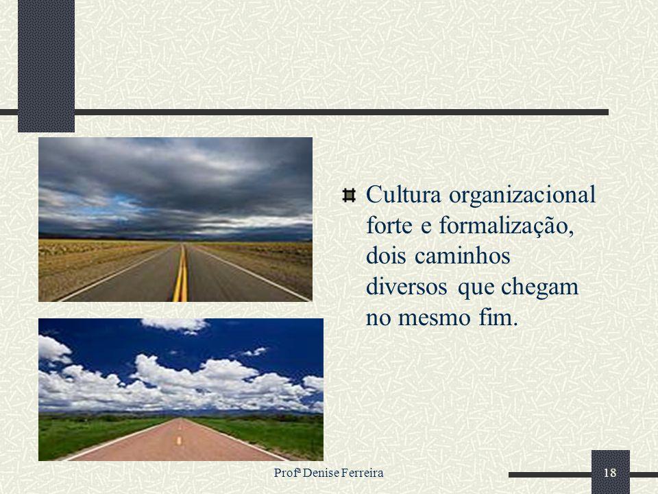 Cultura organizacional forte e formalização, dois caminhos diversos que chegam no mesmo fim.